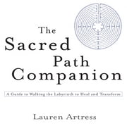 The Sacred Path Companion - A Guide to Walking the Labyrinth to Heal and Transform ebook by Lauren Artress