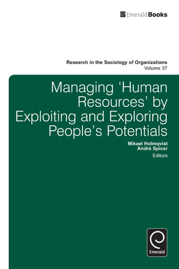 Managing 'Human Resources' by Exploiting and Exploring People's Potentials ebook by