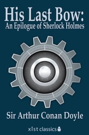 His Last Bow: An Epilogue of Sherlock Holmes ebook by Sir Arthur Doyle