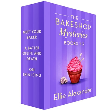 Bakeshop Mysteries, 1-3 - Meet Your Baker, A Batter of Life and Death, On Thin Icing ebook by Ellie Alexander