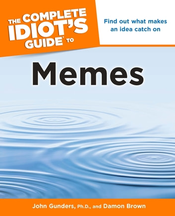 The Complete Idiot's Guide to Memes - Find Out What Makes an Idea Catch On ebook by Damon Brown,John Gunders Ph.D.