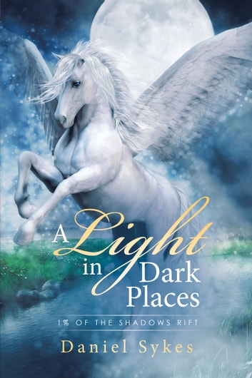 A Light in Dark Places - 1% of the Shadows Rift ebook by Daniel Sykes