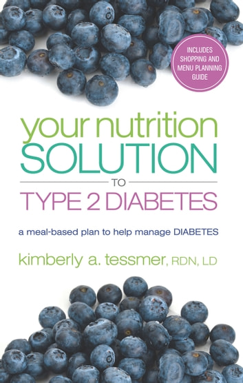 Your Nutrition Solution to Type 2 Diabetes - A Meal-Based Plan to Help Manage Diabetes ebook by Kimberly A. Tessmer