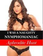 I was a Naughty Nymphomaniac ebook by