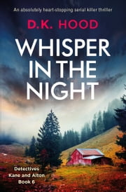 Whisper in the Night - An absolutely heart-stopping serial killer thriller ebook by D.K. Hood