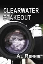 Clearwater Stake Out ebook by Al Rennie
