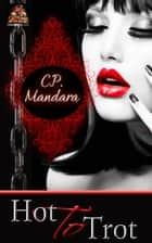 Hot to Trot ebook by C. P. Mandara