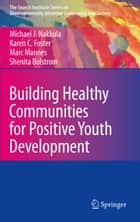 Building Healthy Communities for Positive Youth Development ebook by Michael J. Nakkula,Karen C. Foster,Marc Mannes,Shenita Bolstrom