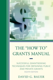 "The ""How To"" Grants Manual - Successful Grantseeking Techniques for Obtaining Public and Private Grants ebook by David G. Bauer"