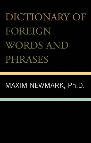 Dictionary of Foreign Words and Phrases ebook by Ph. D Newmark