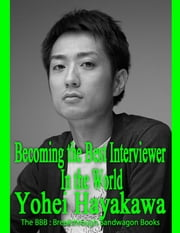 Becoming the Best Interviewer In the World ebook by Yohei Hayakawa