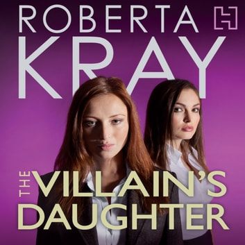 The Villain's Daughter audiobook by Roberta Kray