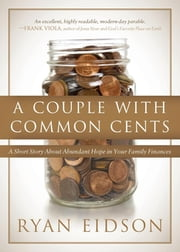 A Couple With Common Cents - A Short Story About Abundant Hope in Your Family Finances ebook by Ryan Eidson