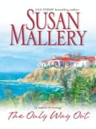 The Only Way Out ebook by Susan Mallery