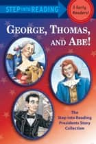 George, Thomas, and Abe! ebook by Frank Murphy,Martha Brenner,Richard Walz,Donald Cook