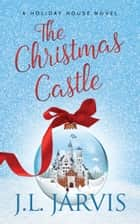 The Christmas Castle - A Holiday House Novel ebook by J.L. Jarvis
