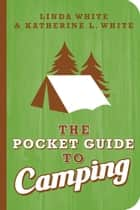 The Pocket Guide to Camping ebook by Katherine White
