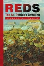 Reds, The St. Patrick's Battalion ebook by Carlos H. Cantu