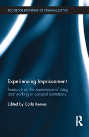 Experiencing Imprisonment - Research on the experience of living and working in carceral institutions ebook by Carla Reeves