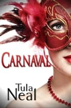 Carnaval ebook by Tula Neal