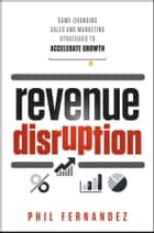 Revenue Disruption ebook by Phil Fernandez
