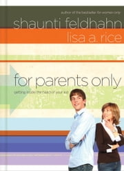 For Parents Only - Getting Inside the Head of Your Kid ebook by Shaunti Feldhahn,Lisa A. Rice