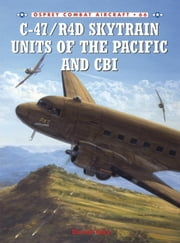 C-47/R4D Skytrain Units of the Pacific and CBI ebook by Chris Davey,David Isby