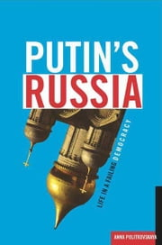Putin's Russia - Life in a Failing Democracy ebook by Anna Politkovskaya