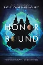 Honor Bound eBook by Rachel Caine, Ann Aguirre
