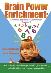 Brain Power Enrichment: Level One, Book One - Student Version - A workbook for the development of logical reasoning, critical thinking, and problem solving skills ebook by Reuven Rashkovsky and Karine Rashkovsky