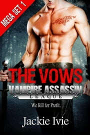 The Vows: Mega Set #1 - Vampire Assassin League ebook by Jackie Ivie