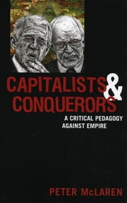 Capitalists and Conquerors - A Critical Pedagogy against Empire ebook by Peter McLaren