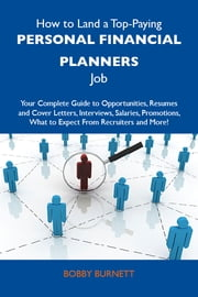 How to Land a Top-Paying Personal financial planners Job: Your Complete Guide to Opportunities, Resumes and Cover Letters, Interviews, Salaries, Promotions, What to Expect From Recruiters and More ebook by Burnett Bobby