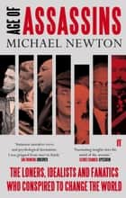 Age of Assassins - A History of Conspiracy and Political Violence, 1865-1981 ebook by Michael Newton