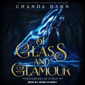 Of Glass and Glamour audiobook by Chanda Hahn