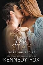 Make Me Stay ebook by Kennedy Fox
