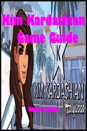 Kim Kardashian Game Guide ebook by Simge Ceylan
