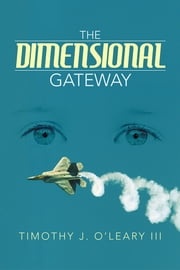THE DIMENSIONAL GATEWAY ebook by Timothy J. O'Leary III