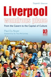 Liverpool - Wondrous Place - From the Cavern to the Capital of Culture ebook by Paul Du Noyer