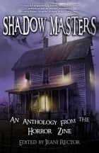 Shadow Masters - An Anthology from The Horror Zine ebook by Cheryl Kaye Tardif, Jeani Rector, Scott Nicholson