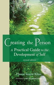 Creating the Person - A Practical Guide to the Development of Self ebook by Inayat Khan,Zia Inayat-Khan,Jeanne Kore Salvato