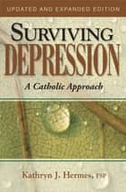 Surviving Depression: A Catholic Approach ebook by FSP