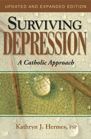 Surviving Depression: A Catholic Approach ebook by Kathryn J. Hermes FSP
