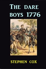 The Dare Boys of 1776 ebook by Stephen Cox