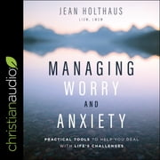 Managing Worry and Anxiety - Practical Tools To Help You Deal With Life's Challenges audiobook by Jean Holthaus, LISW, LMSW