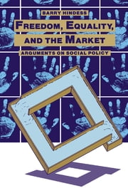 Freedom, Equality and the Market - Arguments on Social Policy ebook by Barry Hindess