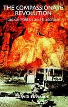 Compassionate Revolution - Radical Politics and Buddhism ebook by David Edwards