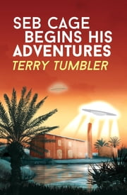 Seb Cage Begins His Adventures ebook by Tumbler Terry