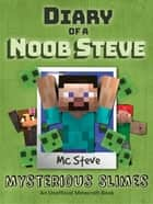 Diary of a Minecraft Noob Steve Book 2 - Mysterious Slimes (Unofficial Minecraft Series) ebook by MC Steve