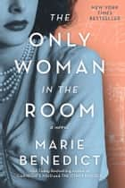 The Only Woman in the Room - A Novel ebook by Marie Benedict